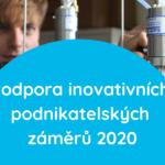 Podpora inovativních podnikatelských záměrů 2020