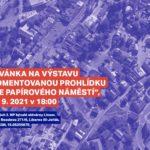 """Pozvánka na výstavu a komentovanou prohlídku """"Vize papírového náměstí"""" – 13. 9. 2021 v 18:00 hodin"""